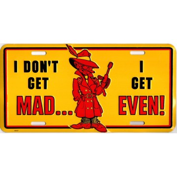 """""""I Don't Get Mad … Metal License Plate"""