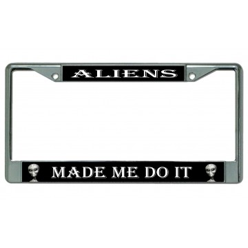 Aliens Made Me Do It Chrome License Plate Frame