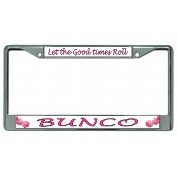 Bunco Let The Good Times Roll Chrome License Plate Frame