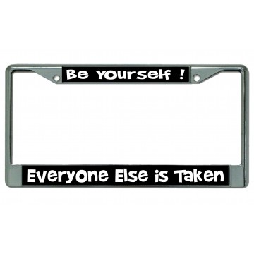 Be Yourself Everyone Else Is Taken Chrome License Plate Frame