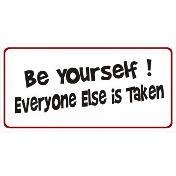 Be Yourself Everyone Else Is Taken Photo License Plate