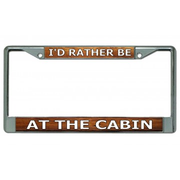 I'd Rather Be At The Cabin Chrome License Plate Frame
