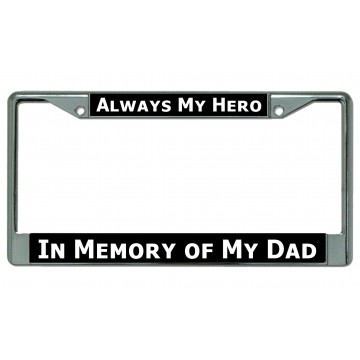 Always My Hero … My Dad Chrome License Plate Frame