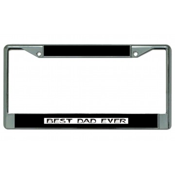 Best Dad Ever Chrome License Plate Frame