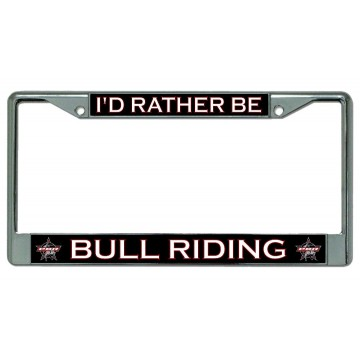 I'D Rather Be Bull Riding #3 Chrome License Plate Frame