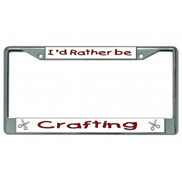 I'd Rather Be Crafting Chrome License Plate Frame