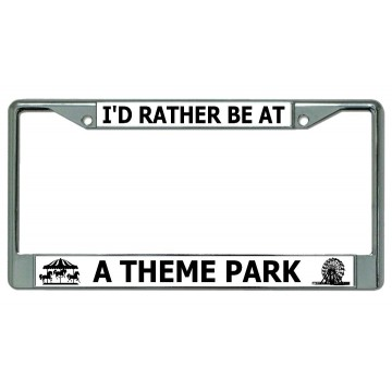 I'D Rather Be At A Theme Park Chrome License Plate Frame
