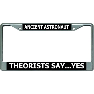 Ancient Astronaut Theorist Say Yes Chrome License Plate Frame