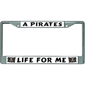 A Pirates Life For Me Chrome License Plate Frame