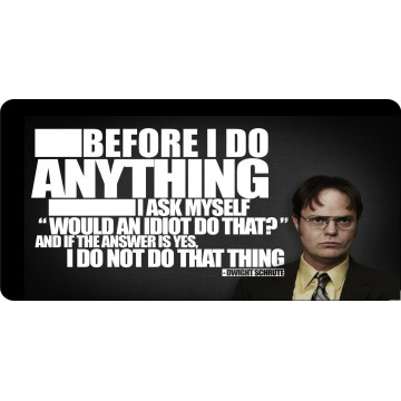 Dwight Schrute Before I Do Anything ... Photo License Plate