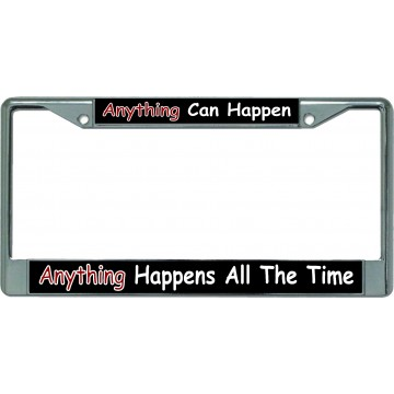 Anything Can Happen … Chrome License Plate Frame