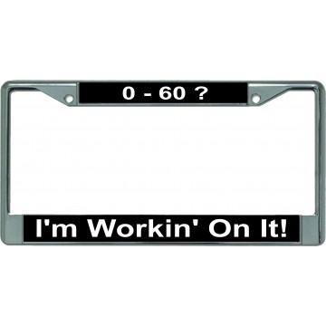0 - 60 ? I'm Workin' On It Chrome License Plate Frame