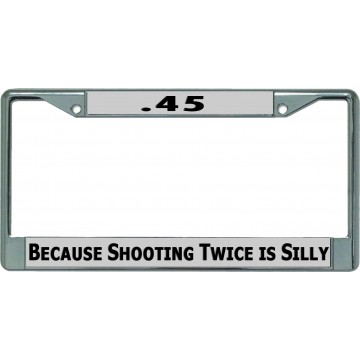 .45 Because Shooting Twice Is Silly Chrome License Plate Frame
