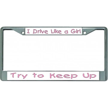 I Drive Like A Girl … Chrome License Plate Frame