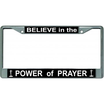Believe In The Power Of Prayer Chrome License Plate Frame