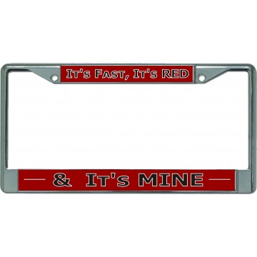 It's Fast It's Red And It's Mine Chrome License Plate Frame