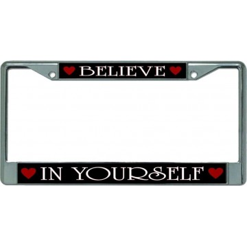 Believe In Yourself Chrome License Plate Frame
