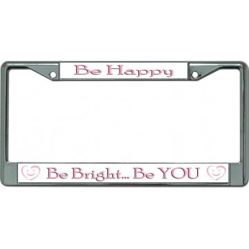 Be Happy Be Bright Be You Chrome License Plate Frame