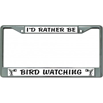 I'D Rather Be Bird Watching Chrome License Plate Frame