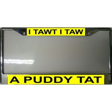 I Tawt I Taw A Puddy Tat Chrome License Plate Frame