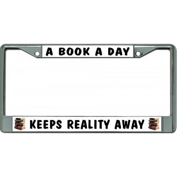 A Book A Day Keeps Reality Away Chrome License Plate Frame