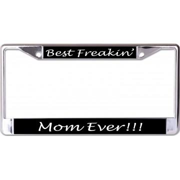 Best Freakin' Mom Ever Chrome License Plate Frame