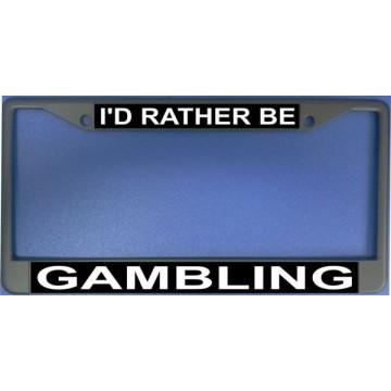 I'd Rather Be Gambling Chrome License Plate Frame