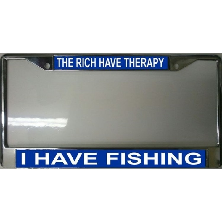 The Rich Have Therapy I Have Fishing Chrome License Plate Frame
