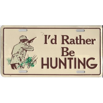 I'd Rather Be Hunting Metal License Plate