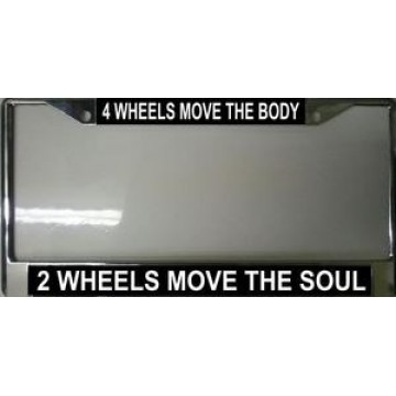 4 Wheels Move The Body 2 Wheels Move The Soul Chrome License Plate Frame