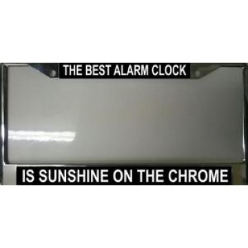 The Best Alarm Clock Is Sunshine On The Chrome License Plate Frame