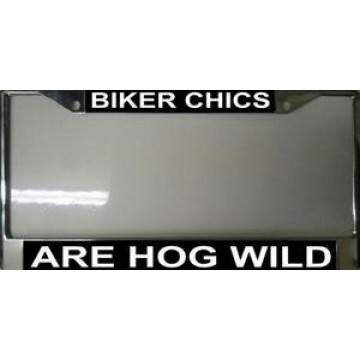 Biker Chics Are Hog Wild Chrome License Plate Frame