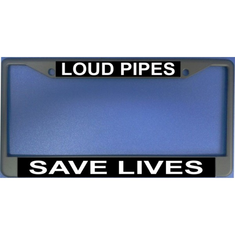 Loud Pipes Save Lives Chrome License Plate Frame