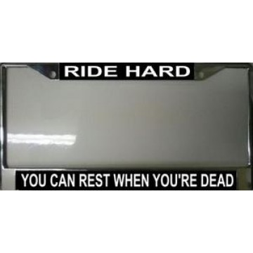 Ride Hard You Can Rest When You Die Chrome License Plate Frame