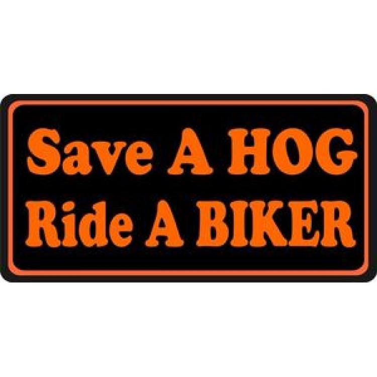 Save A Hog Ride A Biker Photo License Plate