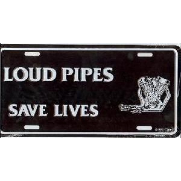 Loud Pipes Save Lives Metal License Plate