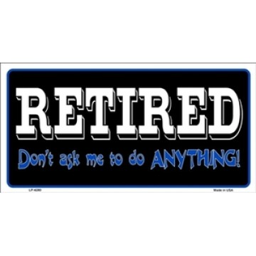 Retired Don't Ask Me To Do Anything Metal License Plate