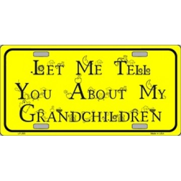 Let Me Tell You About My Grandchildren Yellow Metal License Plate