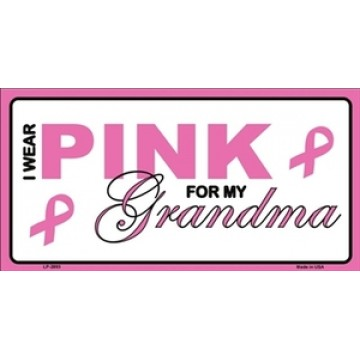 I Wear My Pink For My Grandma Breast Cancer Metal License Plate