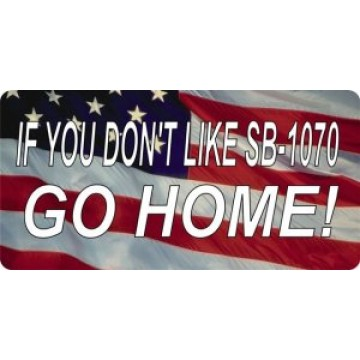 If You Don't Like SB-1070 Go Home Photo License Plate