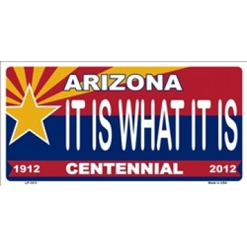 Arizona Centennial It Is What It Is Metal License Plate