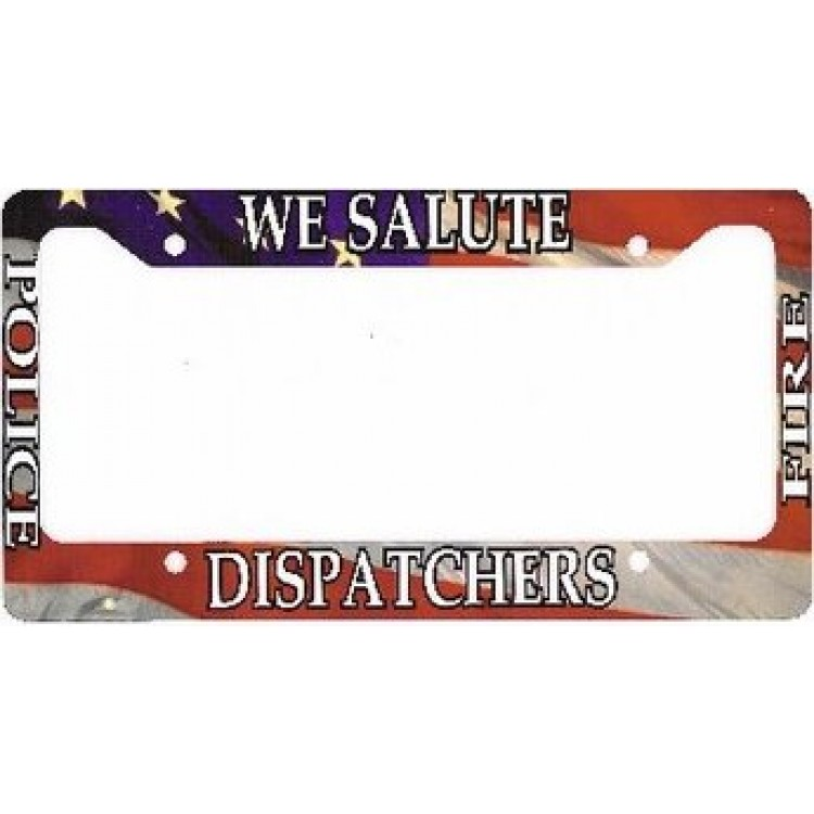 We Salute Dispatchers Chrome License Plate Frame