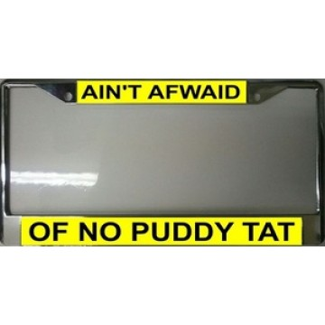 Ain't Afwaid Of No Puddy Tat Chrome License Plate Frame
