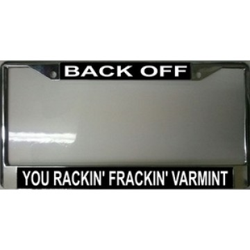 Back Off You Rackin' Frackin' Varmint License Plate Frame