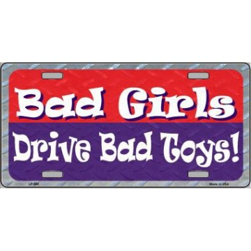 Bad Girls Drive Bad Toys Metal License Plate