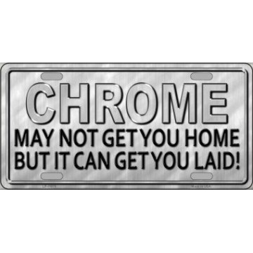 Chrome May Not Get You Home ... Metal License Plate