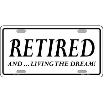 Retired And Living The Dream Metal License Plate
