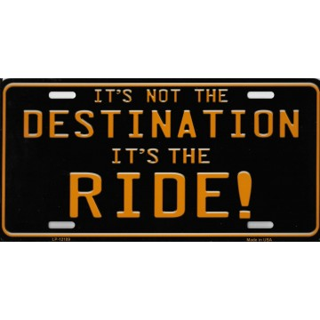 It's Not The Destination Metal License Plate