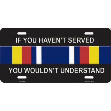 If You Haven't Served You Wouldn't Understand Metal License Plate