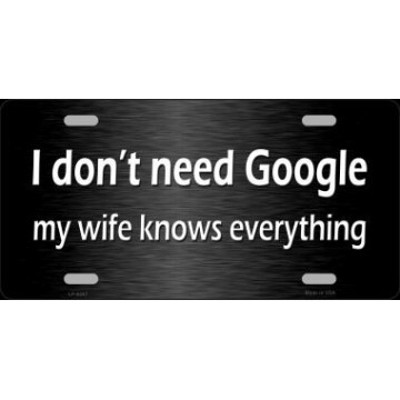 Don't Need Google Wife Knows Everything Metal License Plate